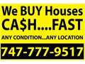 WE BUY HOUSES IN ANY CONDITION AND IN ANY LOCATION ESPECIALLY IN THE BAY AREA OF CALIFORNIA ALL C